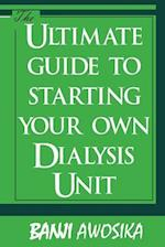 The Ultimate Guide to Starting Your Own Dialysis Unit