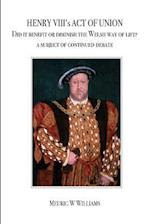 Henry VIII's Act of Union. Did It Benefit or Diminish the Welsh Way of Life.