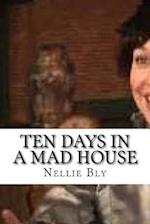 Ten Days in a Mad House