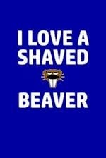 I Love a Shaved Beaver