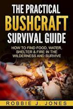 The Practical Bushcraft Survival Guide af Robbie J. Jones
