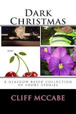 Dark Christmas; A Collection of Glasgow Based Short Stories
