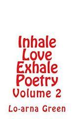 Inhale Love Exhale Poetry Volume 2