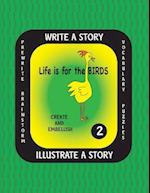 Life Is for the Birds- Write a Story-Volume Two