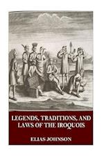 Legends, Traditions, and Laws of the Iroquois