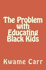 The Problem with Educating Black Kids