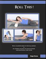 Roll This! the Best Foam Roller and Acuball Guide You Will Ever Own!