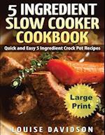 5 Ingredient Slow Cooker Cookbook - Large Print Edition