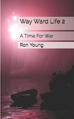 Way Ward Life 2 a Time for War