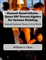 Channel-Based Infinite-Queue SBC Process Algebra for Systems Modeling