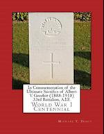 In Commemoration of the Ultimate Sacrifice of Albert V. Goodsir (1888-1918) 33rd Battalion, A.I.F.