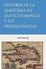 Historia de La Anatomia En Santo Domingo y Sus Protagonistas