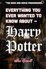 Everything You Ever Wanted to Know about - Harry Potter
