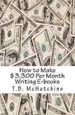 How to Make $3,300 Per Month Writing E-Books