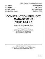 Navy Tactical Reference Publication Ntrp 4-04.2.5/TM 3-34.42/Afpam 32-1020/McRp 3-17.7f Construction Project Management December 2012