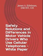 Safety Solutions and Differences in Motor Vehicle Drivers Who Use Cellular Telephones - White Paper