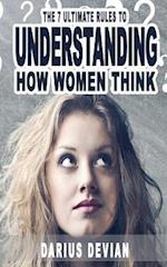 The 7 Ultimate Rules to Understanding How Women Think