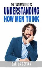 The 7 Ultimate Rules to Understanding How Men Think