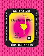 Life Is for the Birds -Write a Story-Volume Four