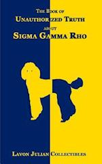 The Book of Unauthorized Truth about SIGMA Gamma Rho