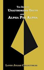 The Book of Unauthorized Truth about Alpha Phi Alpha