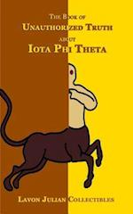 The Book of Unauthorized Truth about Iota Phi Theta