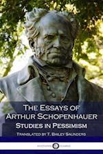 The Essays of Arthur Schopenhauer; Studies in Pessimism