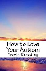 How to Love Your Autism
