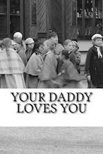Your Daddy Loves You - Small Black & White Edition