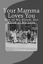 Your Mamma Loves You - Small Black & White Edition