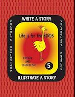 Life Is for the Birds -Write a Story Volume Five