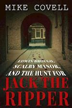 Edwin Brough, Scalby Manor and the Hunt for Jack the Ripper