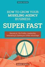 How to Grow Your Modeling Agency Business Super Fast