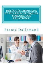 Delegues Medicaux Et Pharmaceutiques, Soignez Vos Relations !