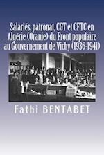 Salaries, Patronat, Cgt Et Cftc En Algerie (Oranie) Du Front Populaire Au Gouvernement de Vichy (1936-1941) af Fathi Bentabet