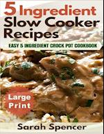 5 Ingredient Slow Cooker Recipes ***Large Print Edition***