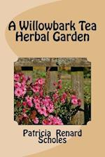 A Willowbark Tea Herbal Garden