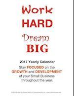 Work Hard Dream Big 2017 Small Business Calendar