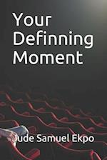 Your Definning Moment