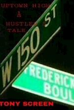 Up-Town High...a Hustlers Tale