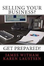 Selling Your Business? Get Prepared! (Second Edition)