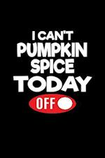 I Can't Pumpkin Spice Today