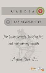 Cardia - 100 Simple Tips for Losing Weight, Busting Fat and Maintaining Health