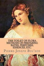 The Toilet of Flora - Methods of Preparing Baths, Perfumes, Essences, Etc.