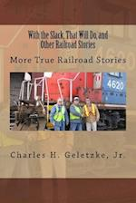 With the Slack, That Will Do, and Other Railroad Stories