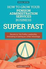 How to Grow Your Pension Administration Services Business Super Fast