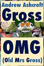 Gross Omg (Old Mrs Gross)