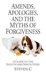 Amends, Apologies, and the Myths of Forgiveness