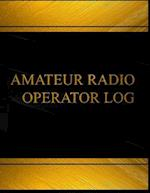 Amateur Radio Operator (Log Book, Journal - 125 Pgs, 8.5 X 11 Inches)
