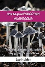 How to Grow Psilocybin Mushrooms